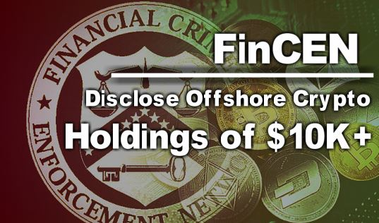 FinCEN Wants Americans To Report Digital Assets Over 10k+