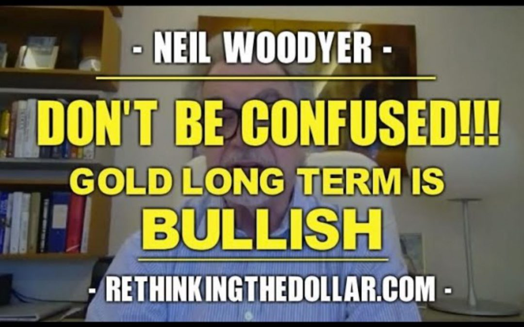 Gold: Don't Be Confused!!! The Long Term Trend Is Bullish w/ Neil Woodyer