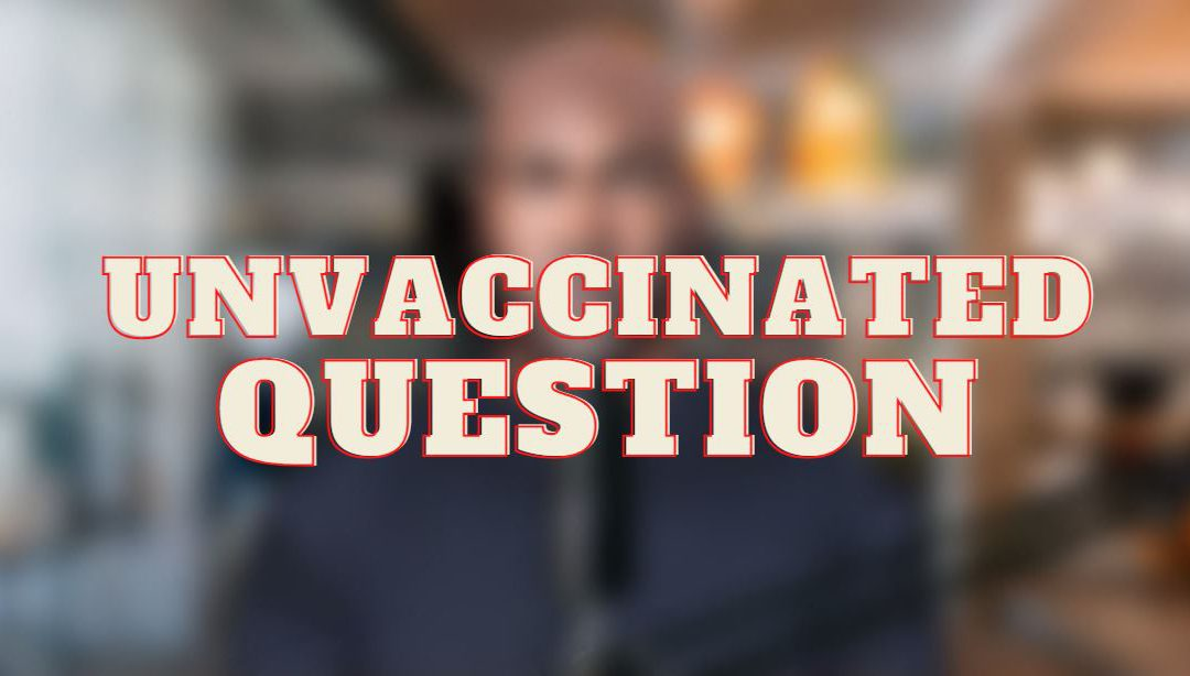 """The """"Unvaccinated"""" Question: How to fit into the New Normal Society?"""